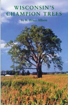 Wisconsin's Champion Trees: A Tree Hunter's Guide