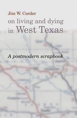 Jim W.Corder on Living and Dying in West Texas: A Postmodern Scrapbook