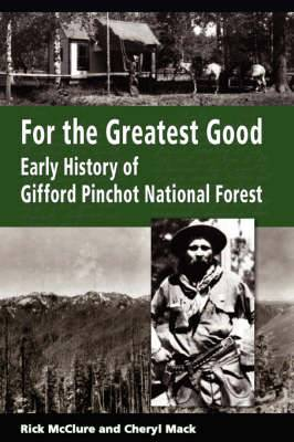 For the Greatest Good: Early History of Gifford Pinchot National Forest