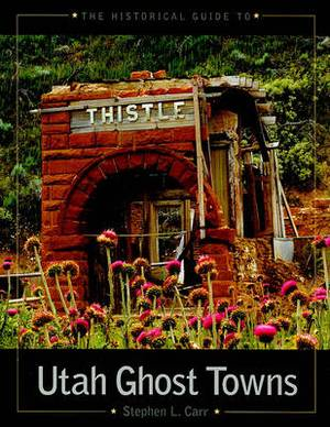 The Historical Guide to Utah Ghost Towns