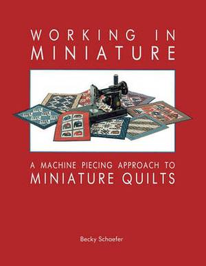 Working in Miniature: Machine Piecing Approach to Miniature Quilts