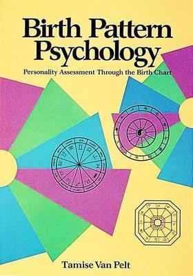 Birth Pattern Psychology: Personality Assessment Through the Birth Chart