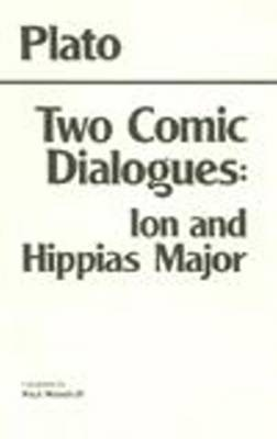 Two Comic Dialogues: WITH Ion AND Hippias Major