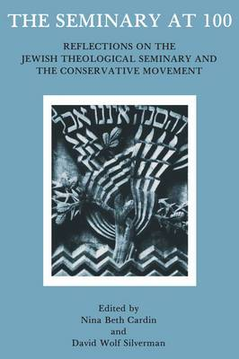 The Seminary At 100: Reflections on the Jewish Theological Seminary and the Consrvative Movement