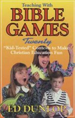 Teaching with Bible Games: Twenty  Kid-Tested  Contests to Make Christian Education Fun