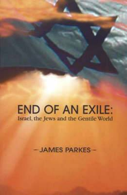 End of an Exile: Israel, the Jews & the Gentile World