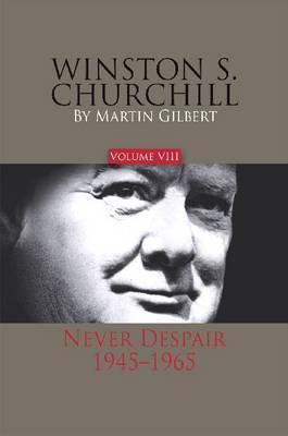 Winston S. Churchill, Volume 8: Never Despair, 1945-1965