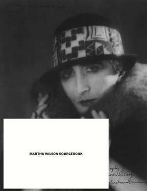 Martha Wilson Sourcebook - 40 Years of Reconsidering Feminism, Performance, Alternative Spaces