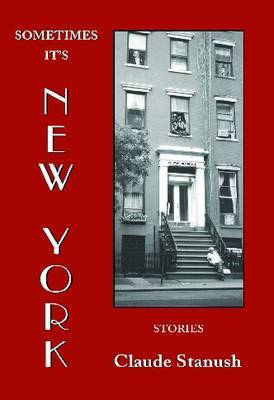 Sometimes it's New York: Stories