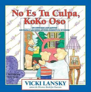 No Es Tu Culpa, Koko Oso: Un Libro Que Leen Juntos Los Padres y Los Ninos Jovenes Durante El Divorcio