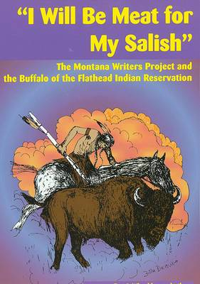 I Will be Meat for My Salish : The Montana Writers Project and the Buffalo of the Flathead Indian Reservation