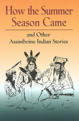 How the Summer Season Came: And Other Assiniboine Indian Stories
