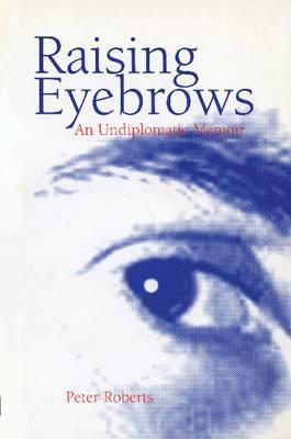 Raising Eyebrows: An Undiplomatic Memoir