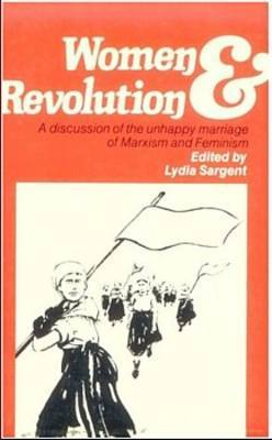 Women and Revolution: Discussion of the Unhappy Marriage of Marxism and Feminism