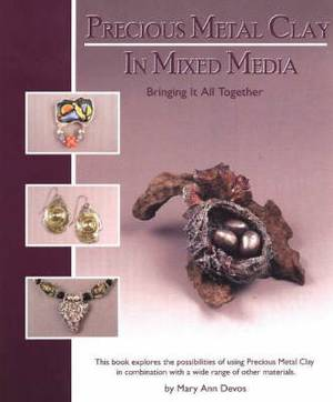 Precious Metal Clay In Mixed Media: Bringing It All Together