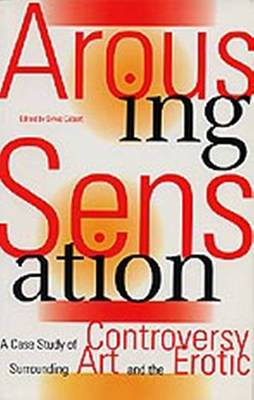 Arousing Sensation: A Case Study of Controversy Surrounding Art and the Erotic