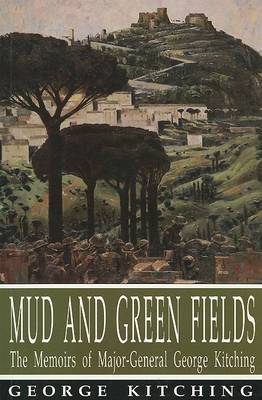 Mud and Green Fields: The Memoirs of Major-General George Kitching