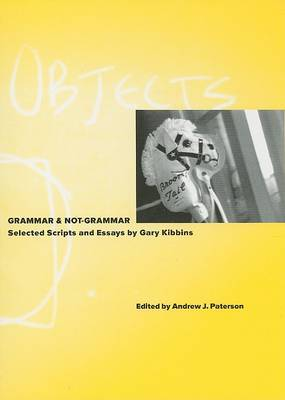 Grammar & Not-Grammar  : Selected Scripts and Essays by Gary Kibbins