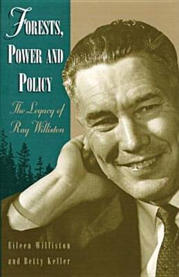 Forests, Power and Policy: The Legacy of Ray Williston