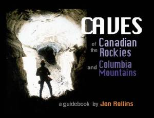 The Caves of the Canadian Rockies and the Columbia Mountains