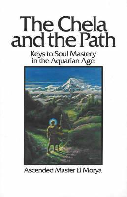 The Chela and the Path: Keys to Soul Mastery in Aquarian Age