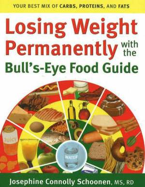 Losing Weight Permanently with the Bull's-Eye Food Guide: Your Best Mix of Carbs, Proteins, & Fats