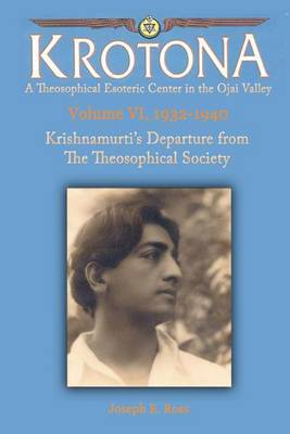 Krishnamurti's Departure from the Theosophical Society: The Krotona Series, Volume 6, 1932-1940