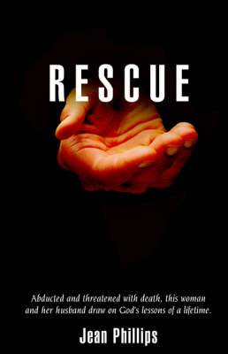 Rescue: Abducted and Threatened with Death, This Woman and Her Husband Draw on God's Lessons of a Lifetime.