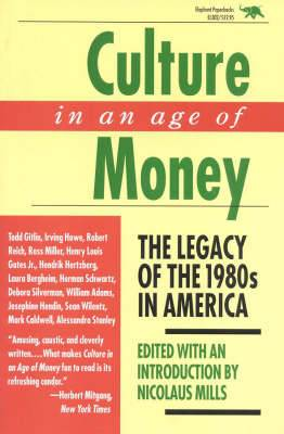 Culture in an Age of Money: The Legacy of the 1980s in America
