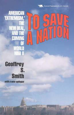 To Save a Nation: American Extremism, the New Deal, and the Coming of World War II