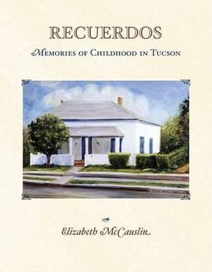 Recuerdos: Memories of Childhood in Tucson