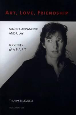 Marina Abramovic: Art, Love, Friendship. Marina Abramovic and Ulay