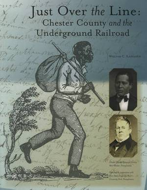 Just over the Line: Chester County and the Underground Railroad