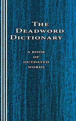 The Deadword Dictionary: A Book of Outdated Words