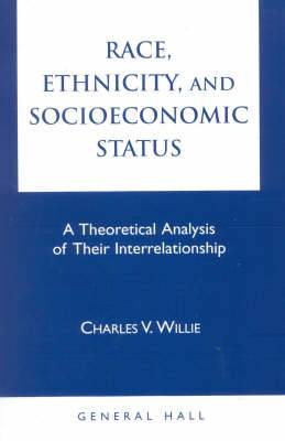 Race, Ethnicity, and Socioeconomic Status: A Theoretical Analysis of Their Interrelationship