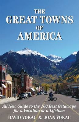 The Great Towns of America: All New Guide to the 100 Best Getaways for a Vacation or a Lifetime