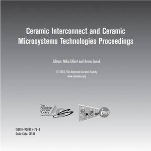 CICMT 2005 Ceramic Interconnect and Ceramic Microsystems Technologies: Proceedings and Exhibitor Presentations Held April 10-13, 2005, Baltimore, Maryland