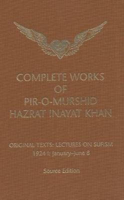Complete Works of Pir-O-Murshid Hazrat Inayat Khan: Lectures on Sufism 1924 I - January to June 8