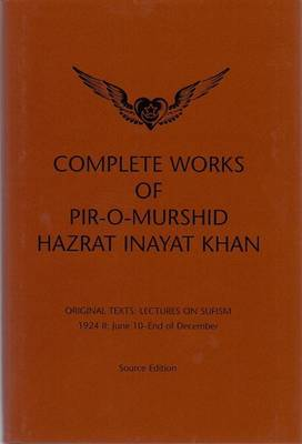 Complete Works of Pir-O-Murshid Hazrat Inayat Khan: Lectures on Sufism 1924 II - June 10 - End of December