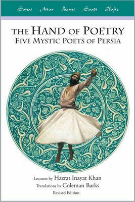 Hand of Poetry: Five Mystic Poets of Persia
