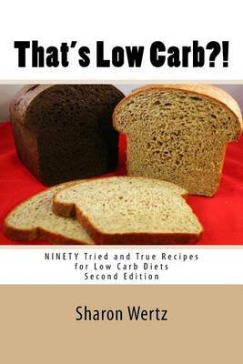 That's Low Carb?! Second Edition: Ninety Tried and True Recipes for Low Carb Diets