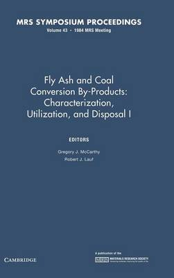 Fly Ash and Coal Conversion by-Products: Characterization, Utilization, and Disposal I: Volume 43: Symposium Held November 29-30, 1984, Boston, Massachusetts, U.S.A.