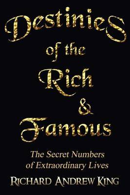 Destinies of the Rich & Famous  : The Secret Numbers of Extraordinary Lives