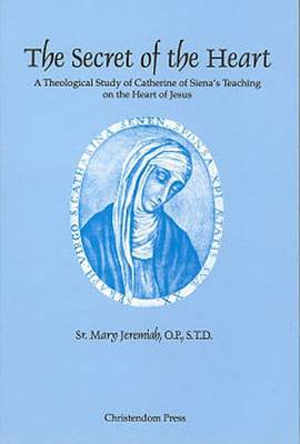 The Secret of the Heart: A Theological Study of Catherine of Siena's Teaching on the Heart of Jesus
