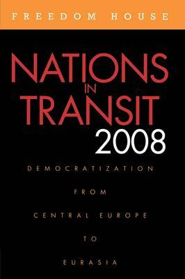 Nations in Transit 2008: Democratization from Central Europe to Eurasia