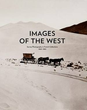 Images of the West: Survey Photography in French Collections, 1860-1880