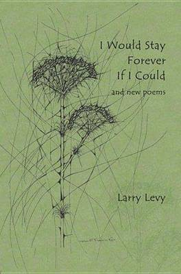 I Would Stay Forever If I Could and New Poems