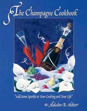 The Champagne Cookbook: Add Some Sparkle to Your Cooking and Your Life