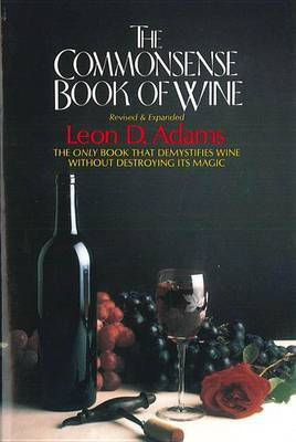The Commonsense Book of Wine: The Only Book That Demystifies Wine without Destroying Its Magic