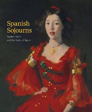 Spanish Sojourns: Robert Henri and the Spirit of Spain